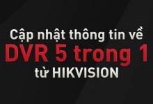 """Cập nhật về đầu ghi hình DVR """"5 trong 1″ từ HIKVISION"""