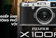 Ghi lại khoảnh khắc đời thường cùng Fujifilm X100F