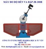 MÁY ĐO ĐỘ BỀN VA ĐẬP Model: JB-300B