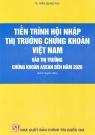 Tiến trình hội nhập thị trường chứng khoán Việt Nam vào thị trường chứng khoán Asean đến năm 2020