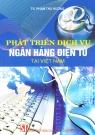 Phát triển dịch vụ ngân hàng điện tử tại Việt Nam