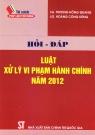 Hỏi - Đáp luật xử lý vi phạm hành chính năm 2012