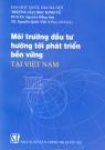 Môi trường đầu tư hướng tới phát triển bền vững tại Việt Nam