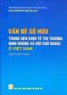 Vấn đề sở hữu trong nền kinh tế thị trưòng định hướng xã hội chủ nghĩa ở  Việt Nam