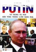 Putin – Từ trung tá KGB đến tổng thống liên bang Nga