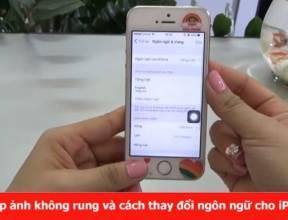 Mẹo chụp ảnh không rung và cách thay đổi ngôn ngữ cho iPhone