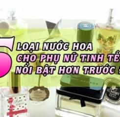 TOP 15 LOẠI NƯỚC HOA GIÚP NHỮNG CÔ NÀNG TINH TẾ NỔI BẬT HƠN TRƯỚC ĐÁM ĐÔNG