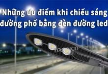 Những ưu điểm khi chiếu sáng đường phố bằng đèn đường led
