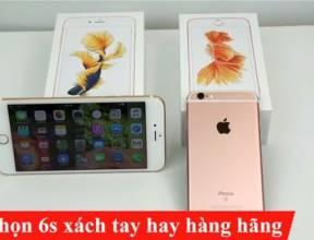 Nên mua iphone 6s hàng xách tay hay hàng chính hãng