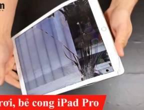 Thả rơi, bẻ cong iPad Pro
